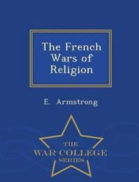 The French Wars of Religion - War College Series