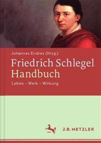 Friedrich Schlegel-Handbuch: Leben Werk Wirkung