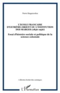L'ECOLE FRANCAISE D'EXTREME-ORIENT OU L'INSTITUTION DES MARGES (1856-1956)