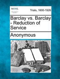 Barclay vs. Barclay - Reduction of Service