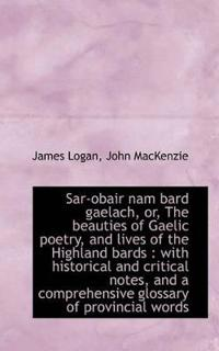 Sar-Obair Nam Bard Gaelach, Or, the Beauties of Gaelic Poetry, and Lives of the Highland Bards