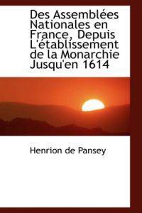 Des Assembl Es Nationales En France, Depuis L' Tablissement de La Monarchie Jusqu'en 1614