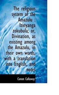 The Religious System of the Amazulu: Izinyanga Zokubula; Or, Divination, as Existing Among the Amaz