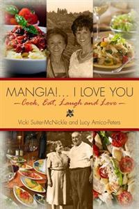 Mangia! . . . I Love You: Cook, Eat, Laugh and Love