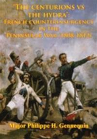 &quote;The Centurions Vs The Hydra&quote;: French Counterinsurgency In The Peninsular War (1808-1812)