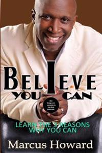 Believe You Can: Learn the 3 Reasons Why You Can