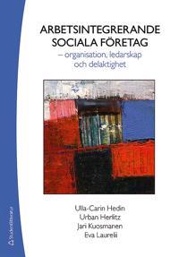 Arbetsintegrerande sociala företag - - organisation, ledarskap och delaktighet