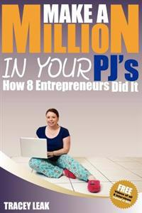 Make a Million in Your Pj's: How 8 Entrepreneurs Did It!