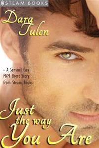 Just the Way You Are - A Sensual M/M Gay Erotic Romance Short Story from Steam Books