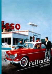 Full Tank : en bok våra bensinstationer från Svensk-Engelska Mineralolje AB till Preem