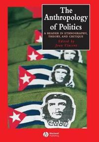 Anthropology of politics - a reader in ethnography, theory and critique