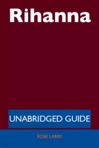Rihanna - Unabridged Guide
