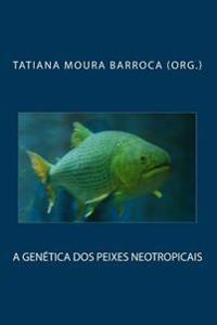 A Genetica DOS Peixes Neotropicais