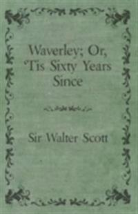 Waverley; Or, 'Tis Sixty Years Since