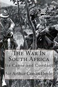 The War in South Africa: Its Cause and Conduct