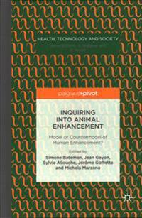 Inquiring Into Animal Enhancement: Model or Countermodel of Human Enhancement?
