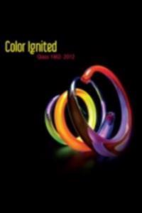 Color Ignited: Glass 1962-2012