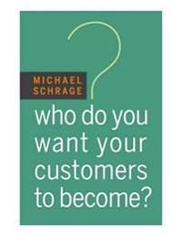 Who Do You Want Your Customers to Become?