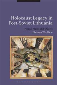 Holocaust Legacy in Post-Soviet Lithuania