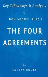 Key Takeaways & Analysis of Don Miguel Ruiz's the Four Agreements: A Practical Guide to Personal Freedom (a Toltec Wisdom Book)