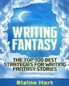 Writing Fantasy: The Top 100 Best Strategies for Writing Fantasy Stories