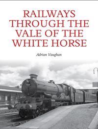 Railways Through the Vale of the White Horse