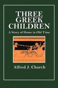 Three Greek Children: A Story of Home in Old Time