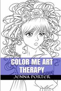 Color Me Art Therapy: Designs and Templates about Anti Stress Coloring Books for Adults (Relaxation, Calm and Zen)