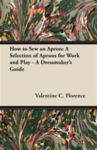 How to Sew an Apron: A Selection of Aprons for Work and Play - A Dressmaker's Guide