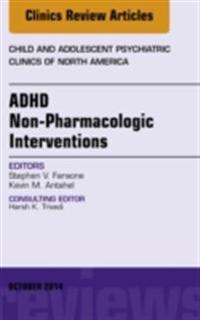 ADHD: Non-Pharmacologic Interventions,  An Issue of Child and Adolescent Psychiatric Clinics of North America, E-Book