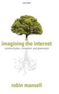 Imagining the Internet: Communication, Innovation, and Governance