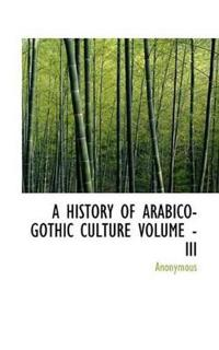 A History of Arabico-Gothic Culture Volume - III