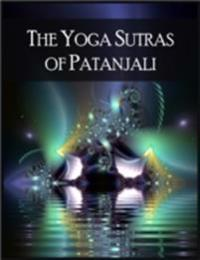 Yoga Sutras of Patanjali: The Book of the Spiritual Man - 196 Indian Sutras (Aphorisms) That Constitute the Foundational Text of Raja Yoga