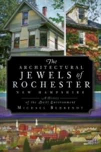 Architectural Jewels of Rochester New Hampshire: A History of the Built Environment