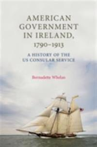 American Government in Ireland, 1790-1913: A History of the US Consular Service