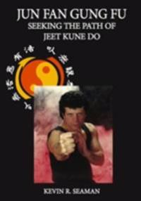 Jun Fan Gung Fu Seeking The Path Of Jeet Kune Do