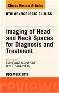 Imaging of Head and Neck Spaces for Diagnosis and Treatment, An Issue of Otolaryngologic Clinics