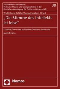 'Die Stimme Des Intellekts Ist Leise': Klassiker/Innen Des Politischen Denkens Abseits Des Mainstreams