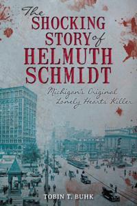 Shocking Story of Helmuth Schmidt: Michigan's Original Lonely-Hearts Killer