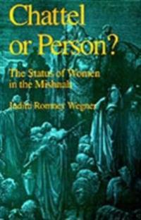 Chattel or Person?: The Status of Women in the Mishnah