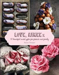 Love, aimee x - 50 beautiful sweet gifts for friends and family