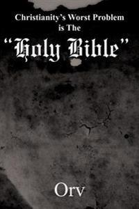 """Christianity's Worst Problem Is the """"Holy Bible"""""""