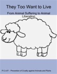 They Too Want to Live - From Animal Suffering to Animal Liberation