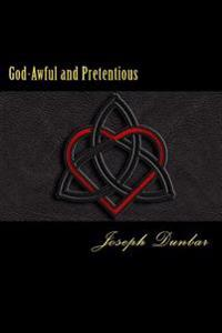 God-Awful and Pretentious: The Collected Poetry and Lyrics of Joseph Dunbar