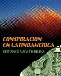 Conspiracion En Latinoamerica: Germanico Vaca Michelena