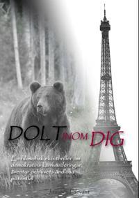 Dolt inom dig: En filosofisk eko-thriller om demokratins kärnvärden, livets potential och ändlösa äventyr