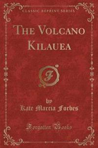 The Volcano Kilauea (Classic Reprint)