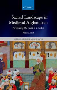 Sacred Landscape in Medieval Afghanistan: Revisiting the Faḍāʾil-i Balkh