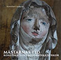 Mästarnas tid : konstskatter i Gotländska kyrkor