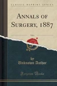 Annals of Surgery, 1887, Vol. 6 (Classic Reprint)